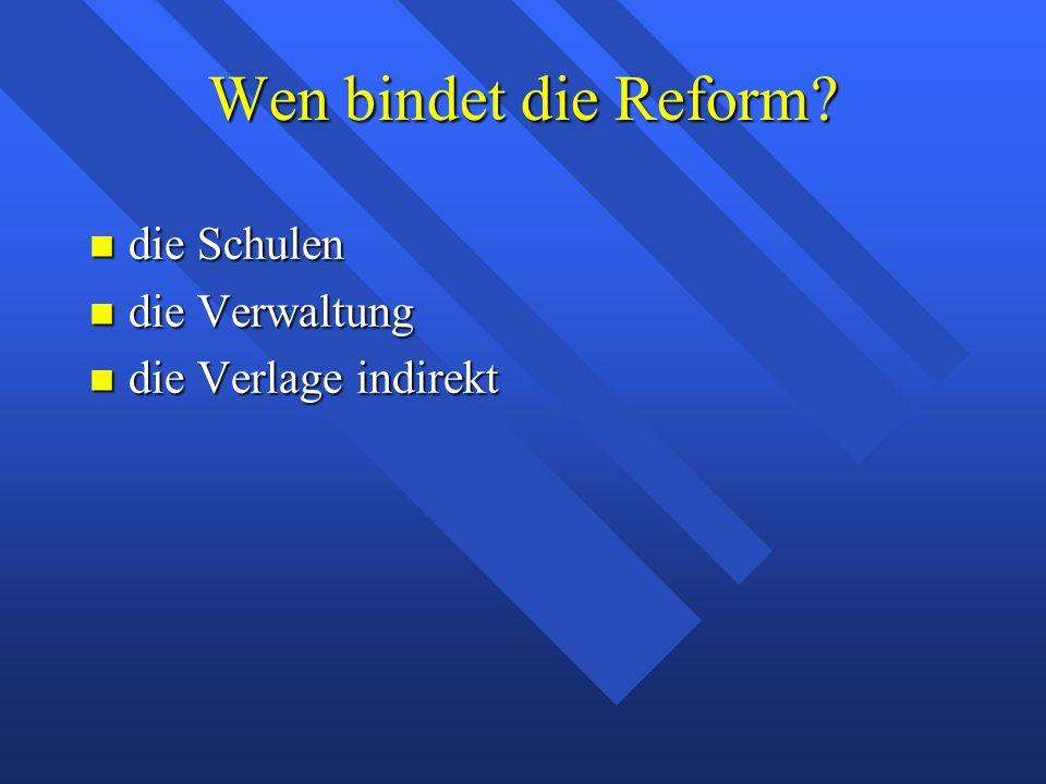 Wen bindet die Reform? die Schulen die Schulen die Verwaltung die Verwaltung die Verlage indirekt die Verlage indirekt