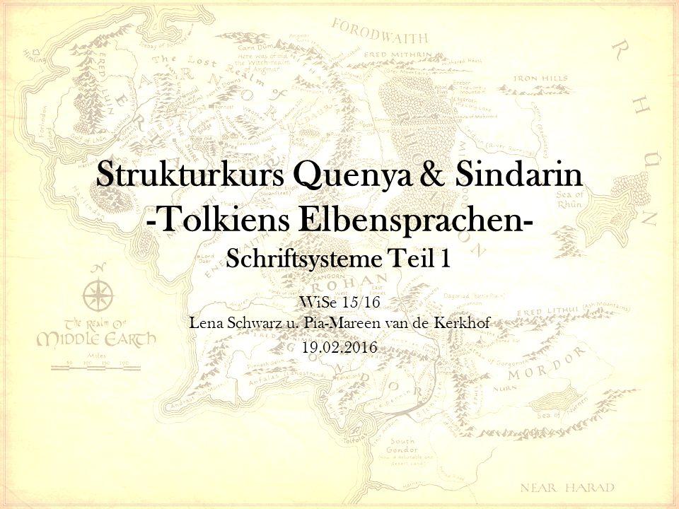 Strukturkurs Quenya & Sindarin -Tolkiens Elbensprachen- Schriftsysteme Teil 1 WiSe 15/16 Lena Schwarz u.