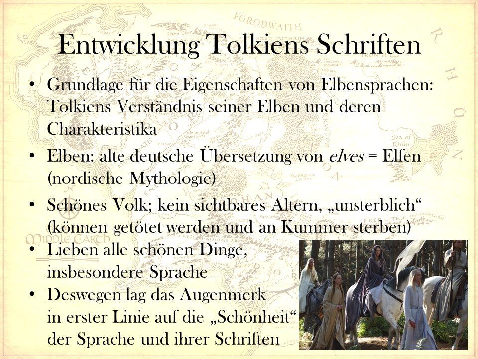 """Entwicklung Tolkiens Schriften Grundlage für die Eigenschaften von Elbensprachen: Tolkiens Verständnis seiner Elben und deren Charakteristika Elben: alte deutsche Übersetzung von elves = Elfen (nordische Mythologie) Schönes Volk; kein sichtbares Altern, """"unsterblich (können getötet werden und an Kummer sterben) Lieben alle schönen Dinge, insbesondere Sprache Deswegen lag das Augenmerk in erster Linie auf die """"Schönheit der Sprache und ihrer Schriften"""