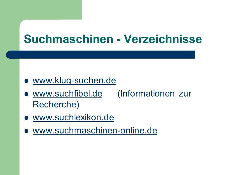 Suchmaschinen - Verzeichnisse www.klug-suchen.de www.suchfibel.de (Informationen zur Recherche) www.suchfibel.de www.suchlexikon.de www.suchmaschinen-online.de
