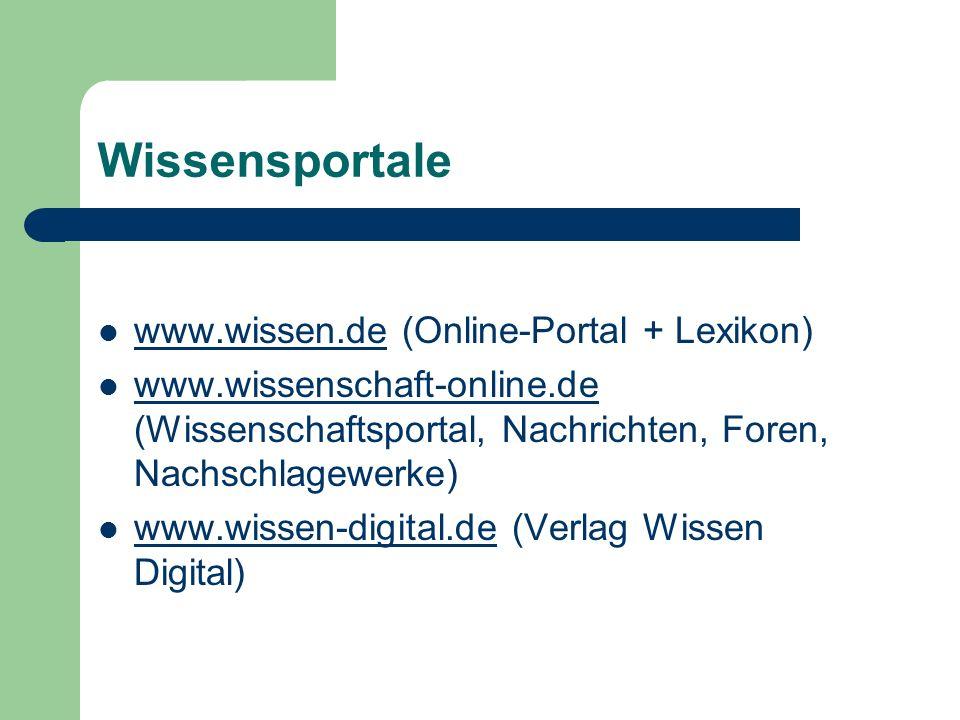 Wissensportale www.wissen.de (Online-Portal + Lexikon) www.wissen.de www.wissenschaft-online.de (Wissenschaftsportal, Nachrichten, Foren, Nachschlagewerke) www.wissenschaft-online.de www.wissen-digital.de (Verlag Wissen Digital) www.wissen-digital.de