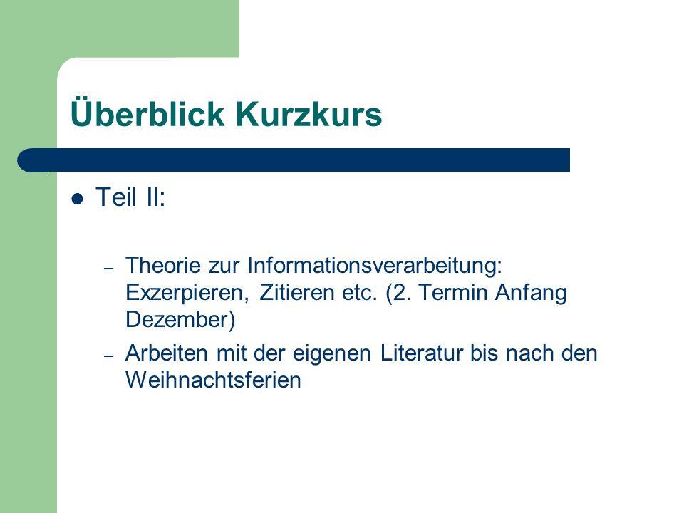 Überblick Kurzkurs Teil II: – Theorie zur Informationsverarbeitung: Exzerpieren, Zitieren etc.