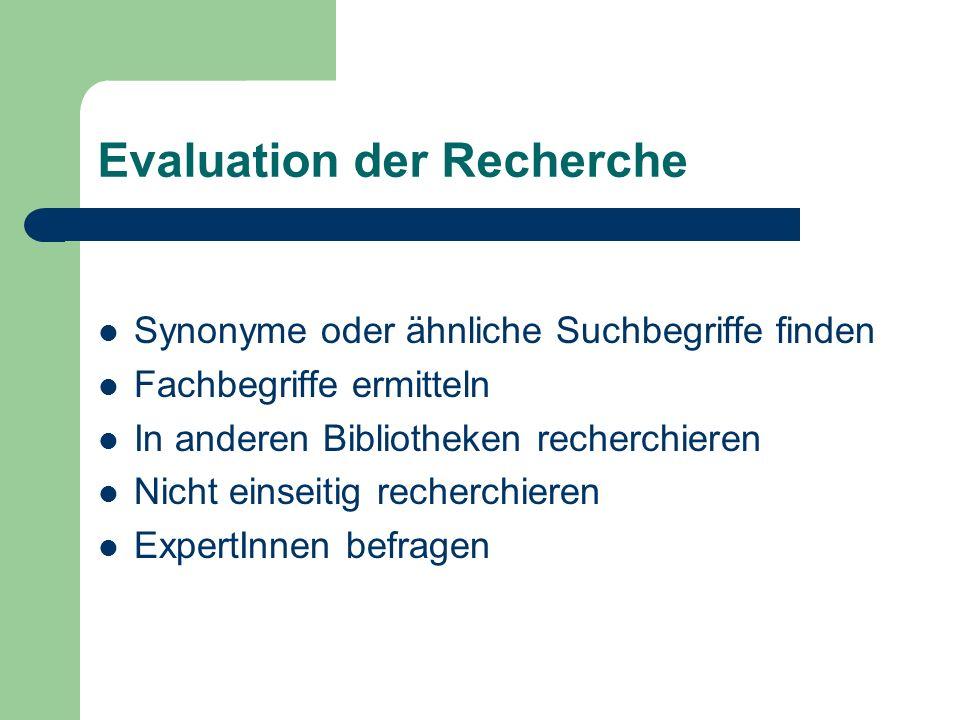 Evaluation der Recherche Synonyme oder ähnliche Suchbegriffe finden Fachbegriffe ermitteln In anderen Bibliotheken recherchieren Nicht einseitig recherchieren ExpertInnen befragen
