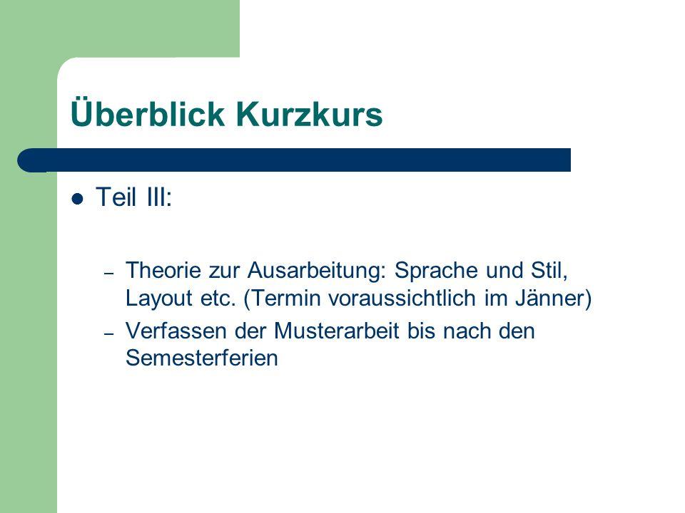 Überblick Kurzkurs Teil III: – Theorie zur Ausarbeitung: Sprache und Stil, Layout etc.