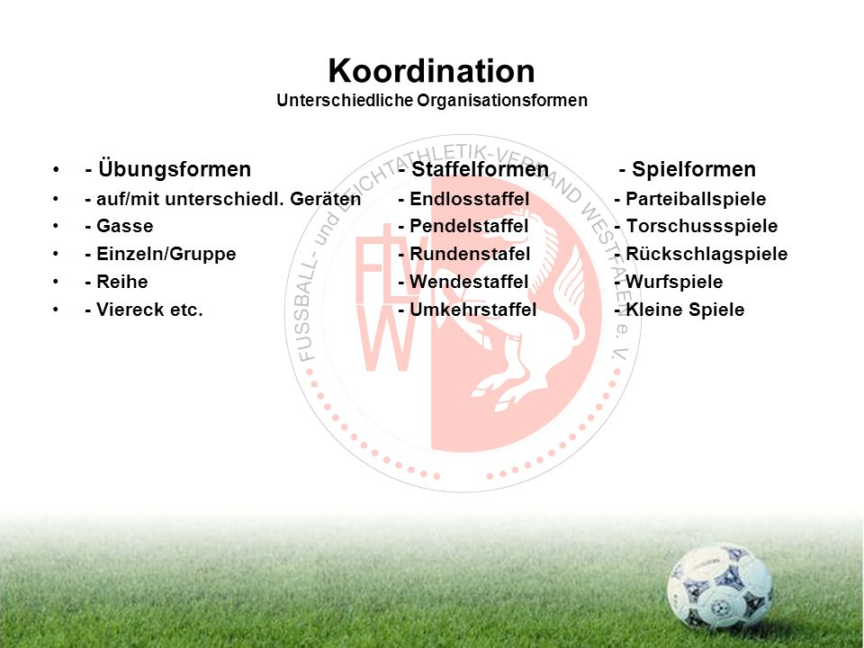 Koordination Unterschiedliche Organisationsformen - Übungsformen- Staffelformen - Spielformen - auf/mit unterschiedl.