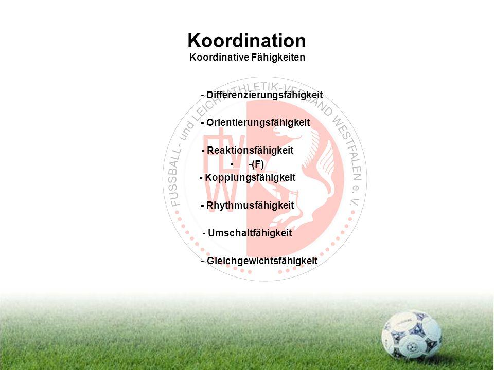 Koordination Koordinative Fähigkeiten - Differenzierungsfähigkeit - Orientierungsfähigkeit - Reaktionsfähigkeit -(F) - Kopplungsfähigkeit - Rhythmusfähigkeit - Umschaltfähigkeit - Gleichgewichtsfähigkeit