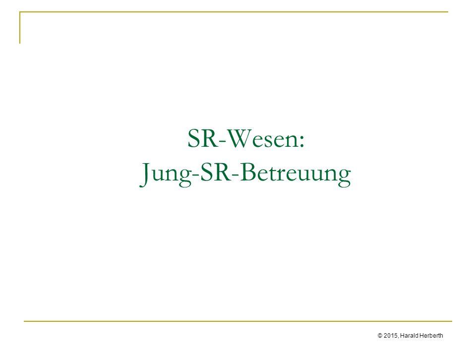 © 2015, Harald Herberth SR-Wesen: Jung-SR-Betreuung