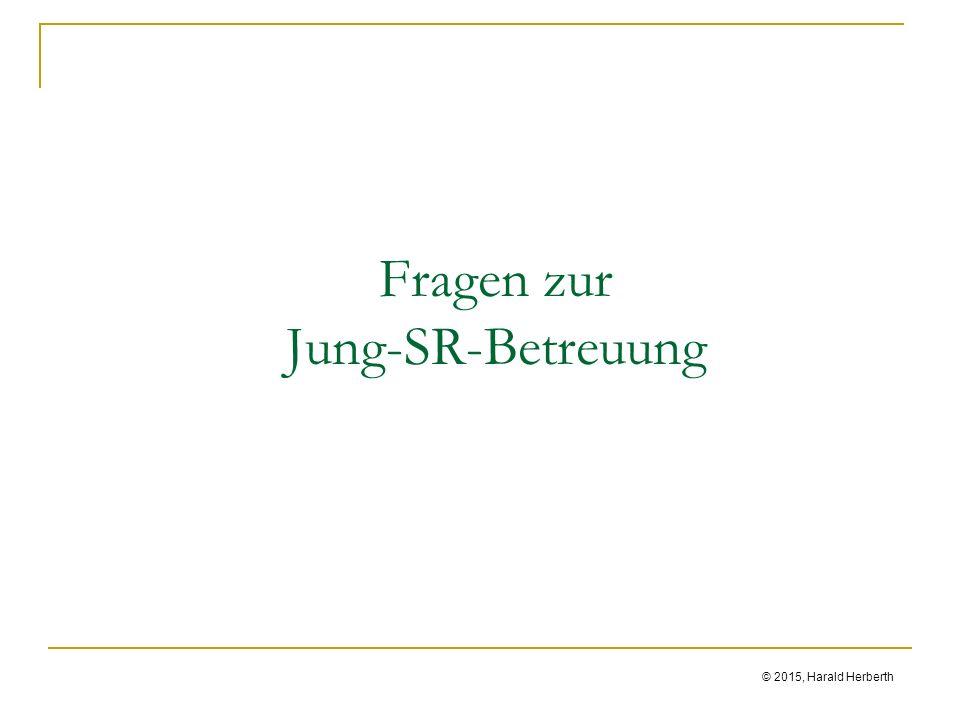 © 2015, Harald Herberth Fragen zur Jung-SR-Betreuung