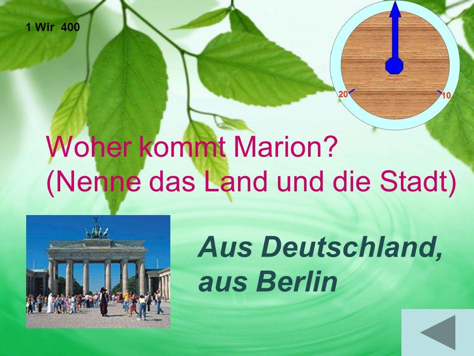 1 Wir 400 Woher kommt Marion (Nenne das Land und die Stadt) Aus Deutschland, aus Berlin