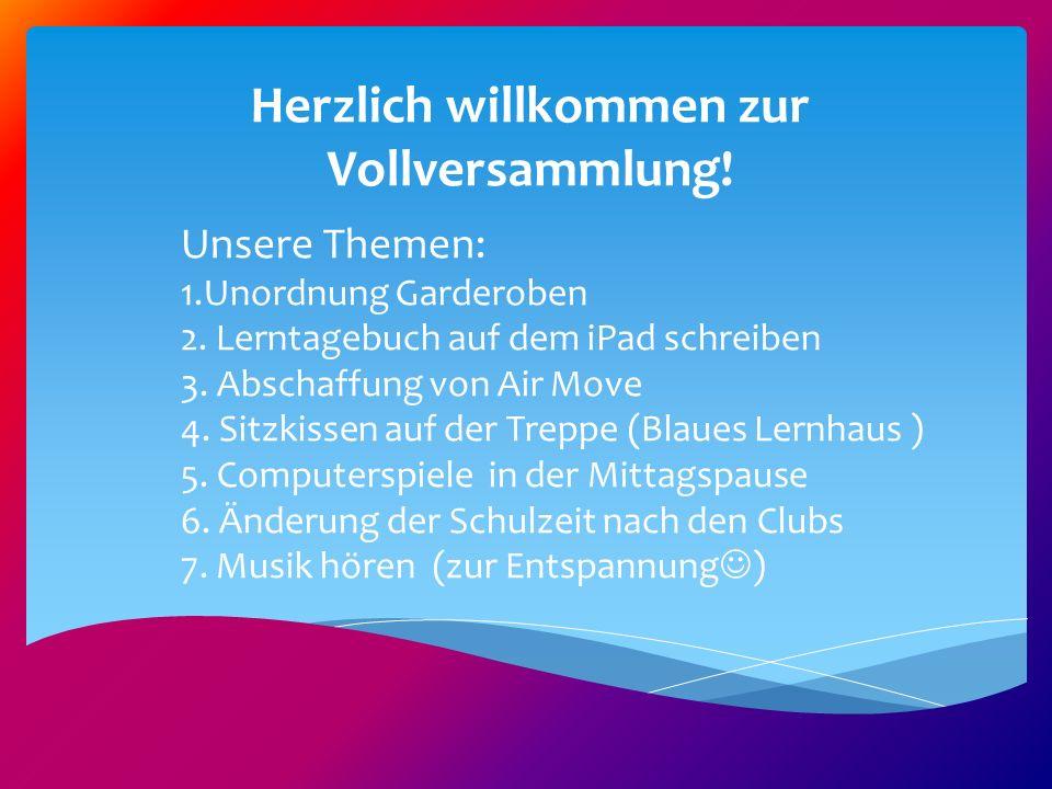 Herzlich willkommen zur Vollversammlung! Unsere Themen: 1.Unordnung Garderoben 2. Lerntagebuch auf dem iPad schreiben 3. Abschaffung von Air Move 4. S