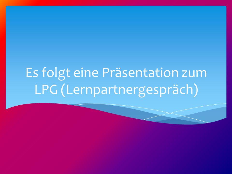Es folgt eine Präsentation zum LPG (Lernpartnergespräch)