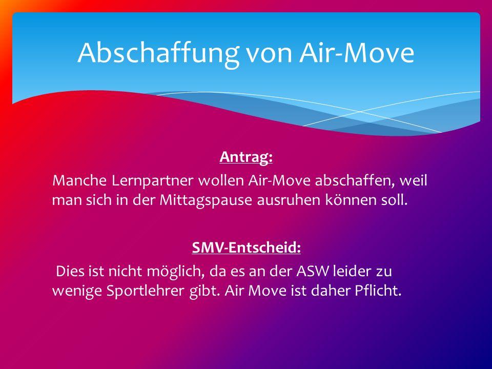 Antrag: Manche Lernpartner wollen Air-Move abschaffen, weil man sich in der Mittagspause ausruhen können soll. SMV-Entscheid: Dies ist nicht möglich,