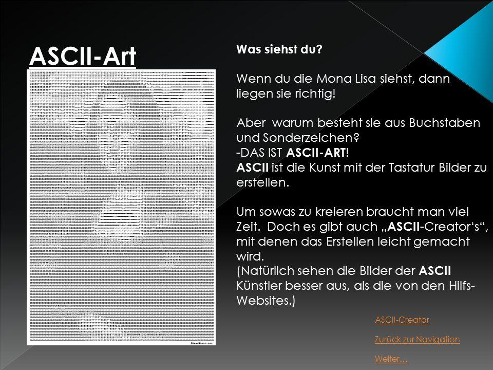 ASCII-Art Was siehst du. Wenn du die Mona Lisa siehst, dann liegen sie richtig.