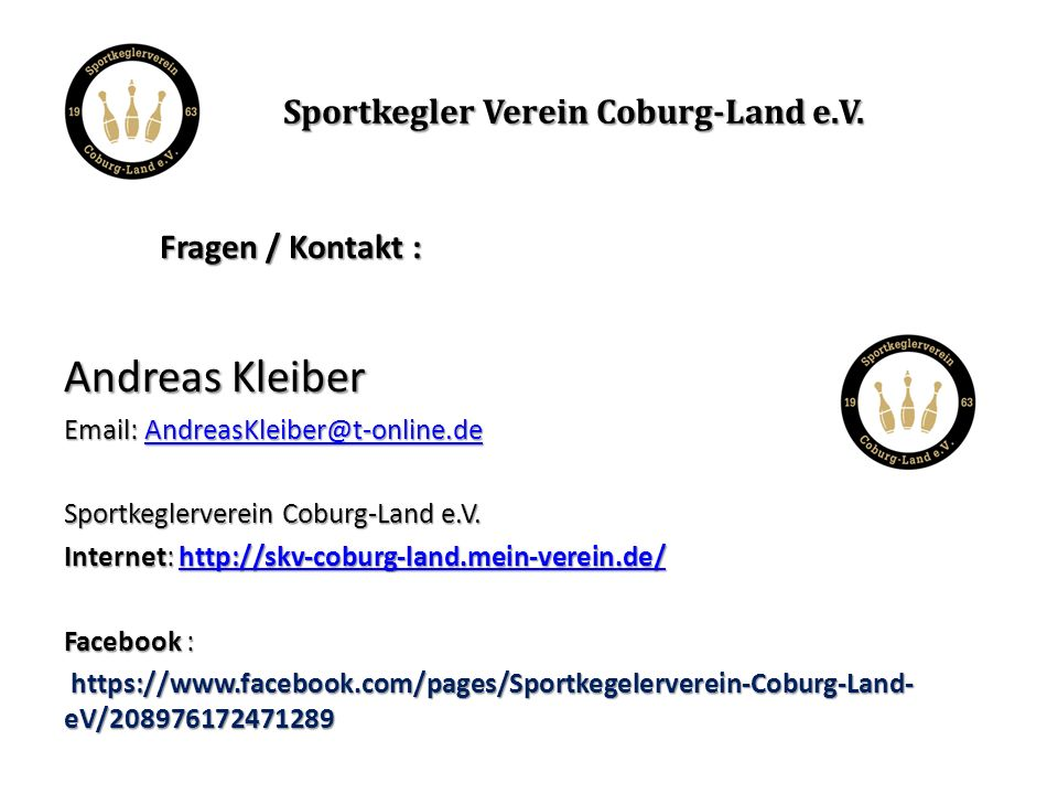 Andreas Kleiber Email: AndreasKleiber@t-online.de AndreasKleiber@t-online.de Sportkeglerverein Coburg-Land e.V.