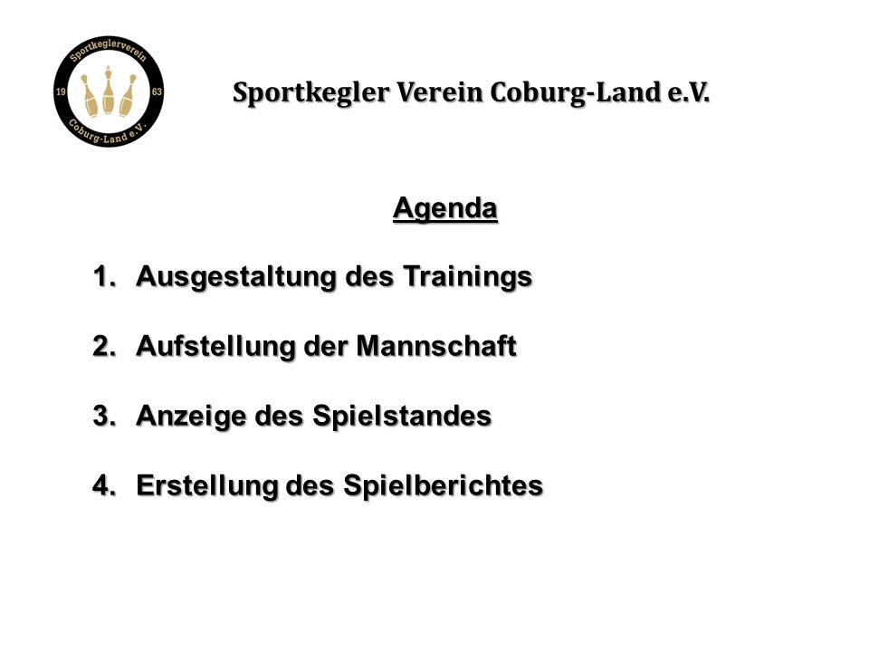Agenda 1.Ausgestaltung des Trainings 2.Aufstellung der Mannschaft 3.Anzeige des Spielstandes 4.Erstellung des Spielberichtes Sportkegler Verein Coburg-Land e.V.