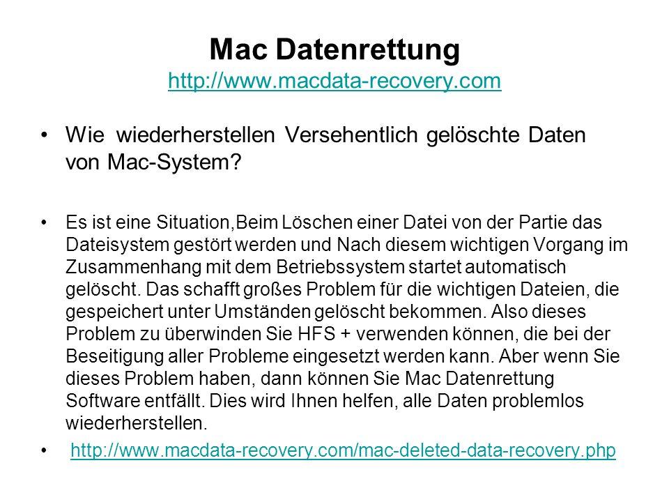 Mac Datenrettung http://www.macdata-recovery.com http://www.macdata-recovery.com Wie wiederherstellen Versehentlich gelöschte Daten von Mac-System? Es