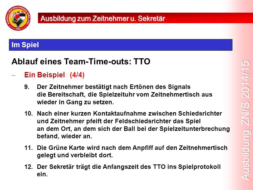 Im Spiel Ablauf eines Team-Time-outs: TTO  Ein Beispiel (4/4) 9.Der Zeitnehmer bestätigt nach Ertönen des Signals die Bereitschaft, die Spielzeituhr vom Zeitnehmertisch aus wieder in Gang zu setzen.
