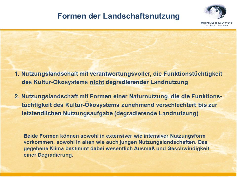 1. Nutzungslandschaft mit verantwortungsvoller, die Funktionstüchtigkeit des Kultur-Ökosystems nicht degradierender Landnutzung 2. Nutzungslandschaft