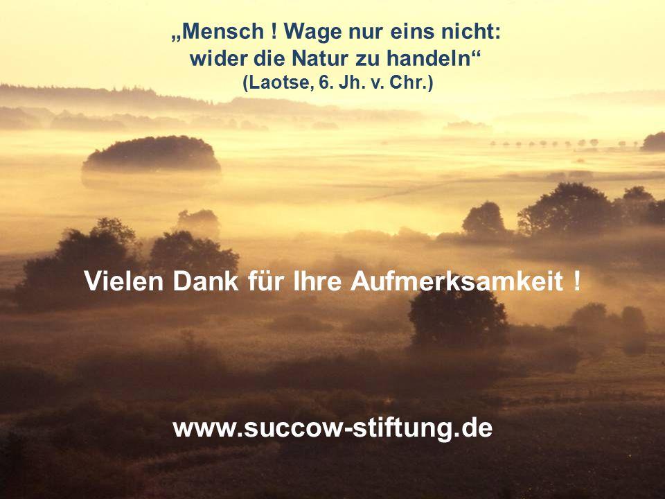 """""""Mensch ! Wage nur eins nicht: wider die Natur zu handeln"""" (Laotse, 6. Jh. v. Chr.) Vielen Dank für Ihre Aufmerksamkeit ! www.succow-stiftung.de"""