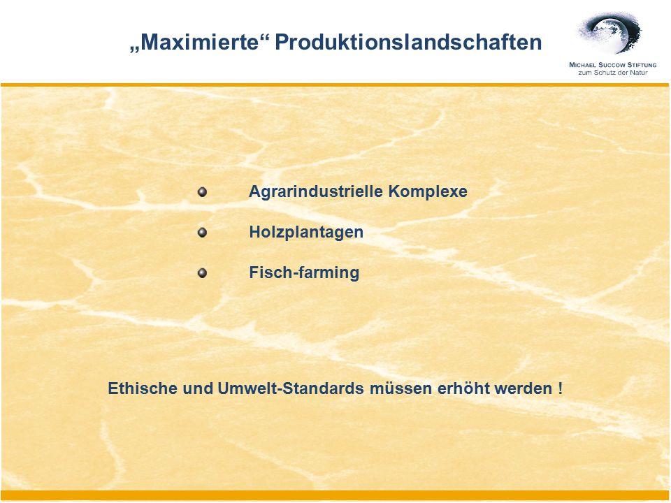 """Ethische und Umwelt-Standards müssen erhöht werden ! """"Maximierte"""" Produktionslandschaften Agrarindustrielle Komplexe Holzplantagen Fisch-farming"""