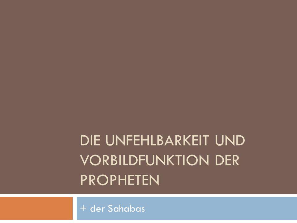 DIE UNFEHLBARKEIT UND VORBILDFUNKTION DER PROPHETEN + der Sahabas