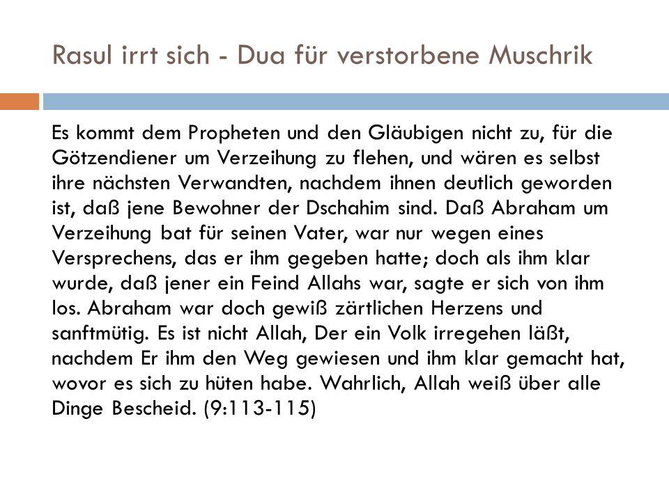 Rasul irrt sich - Dua für verstorbene Muschrik Es kommt dem Propheten und den Gläubigen nicht zu, für die Götzendiener um Verzeihung zu flehen, und wä