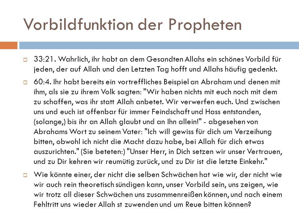 Vorbildfunktion der Propheten  33:21. Wahrlich, ihr habt an dem Gesandten Allahs ein schönes Vorbild für jeden, der auf Allah und den Letzten Tag hof
