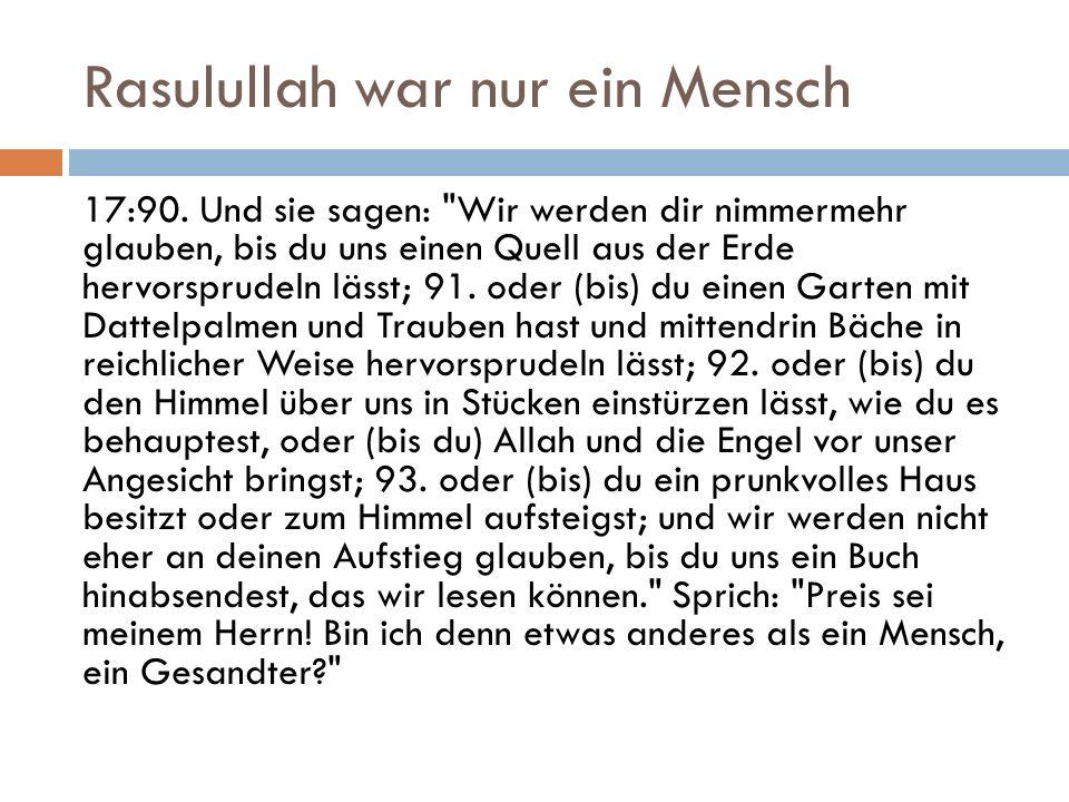 Rasulullah war nur ein Mensch 17:90.