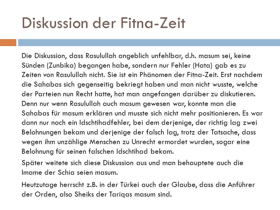 Diskussion der Fitna-Zeit Die Diskussion, dass Rasulullah angeblich unfehlbar, d.h. masum sei, keine Sünden (Zunbika) begangen habe, sondern nur Fehle