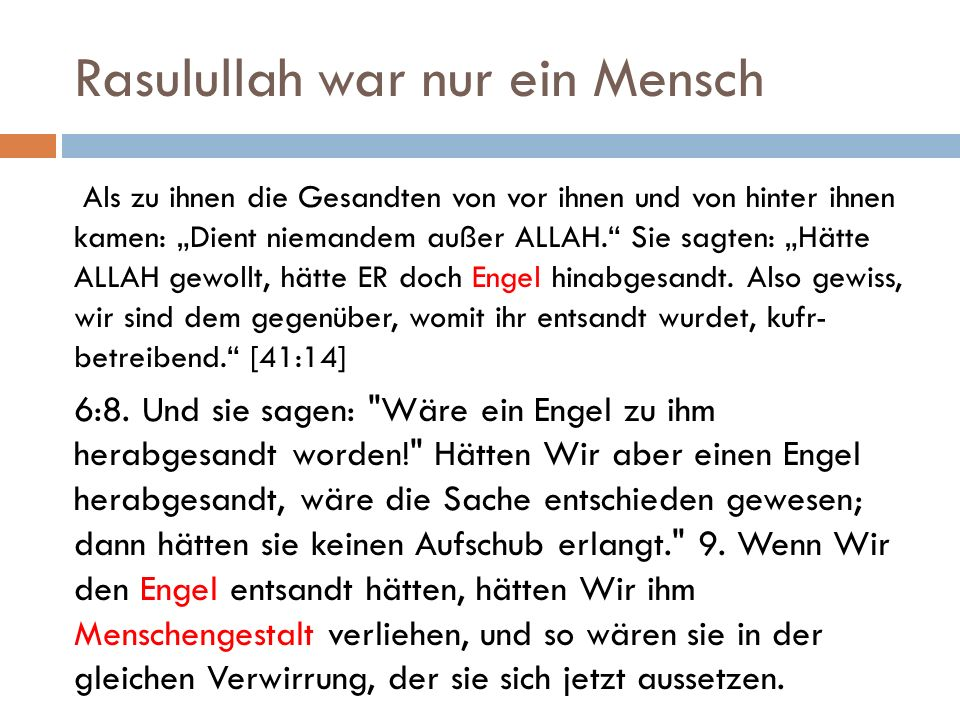 """Rasulullah war nur ein Mensch Als zu ihnen die Gesandten von vor ihnen und von hinter ihnen kamen: """"Dient niemandem außer ALLAH. Sie sagten: """"Hätte ALLAH gewollt, hätte ER doch Engel hinabgesandt."""