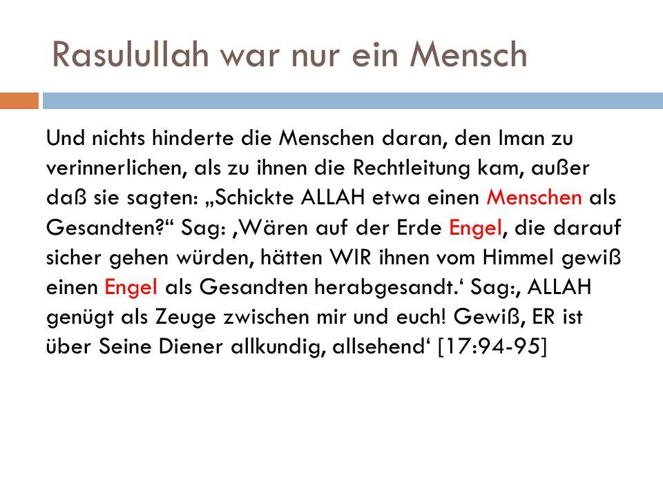 Rasulullah war nur ein Mensch Und nichts hinderte die Menschen daran, den Iman zu verinnerlichen, als zu ihnen die Rechtleitung kam, außer daß sie sag