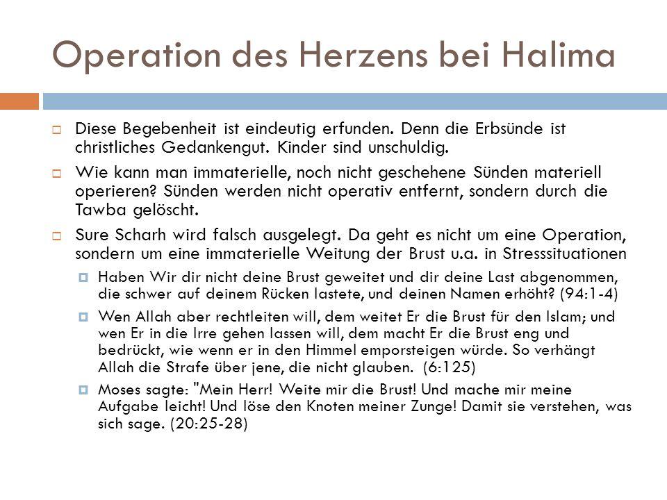 Operation des Herzens bei Halima  Diese Begebenheit ist eindeutig erfunden. Denn die Erbsünde ist christliches Gedankengut. Kinder sind unschuldig. 