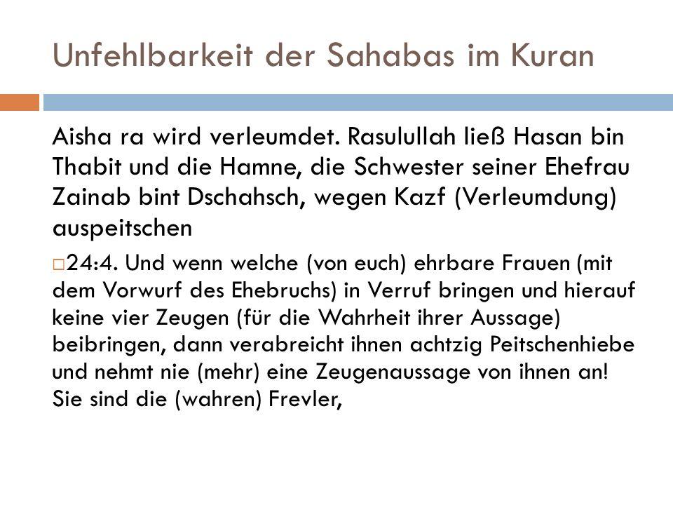 Unfehlbarkeit der Sahabas im Kuran Aisha ra wird verleumdet. Rasulullah ließ Hasan bin Thabit und die Hamne, die Schwester seiner Ehefrau Zainab bint