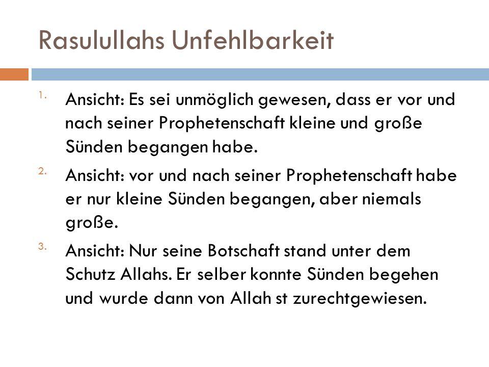 Rasulullahs Unfehlbarkeit 1.Ansicht: Es sei unmöglich gewesen, dass er vor und nach seiner Prophetenschaft kleine und große Sünden begangen habe. 2.An