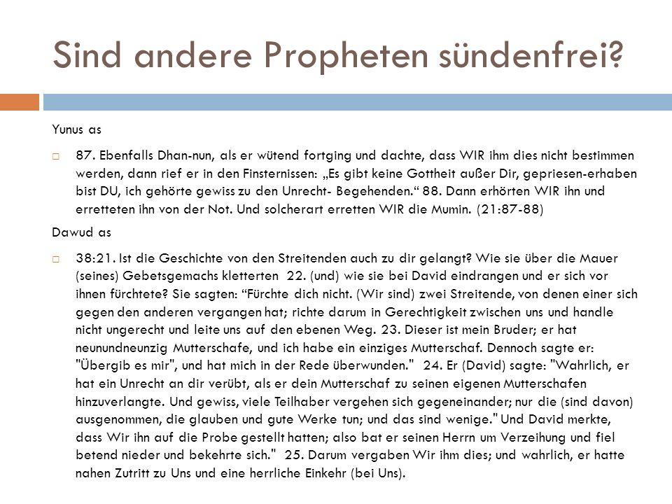 Sind andere Propheten sündenfrei? Yunus as  87. Ebenfalls Dhan-nun, als er wütend fortging und dachte, dass WIR ihm dies nicht bestimmen werden, dann