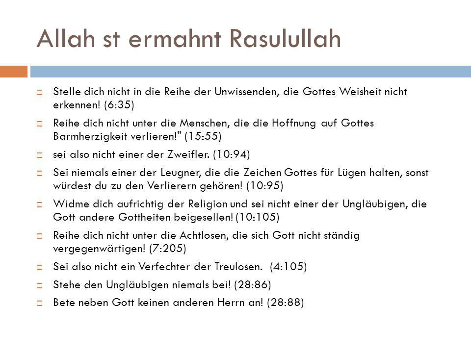Allah st ermahnt Rasulullah  Stelle dich nicht in die Reihe der Unwissenden, die Gottes Weisheit nicht erkennen! (6:35)  Reihe dich nicht unter die