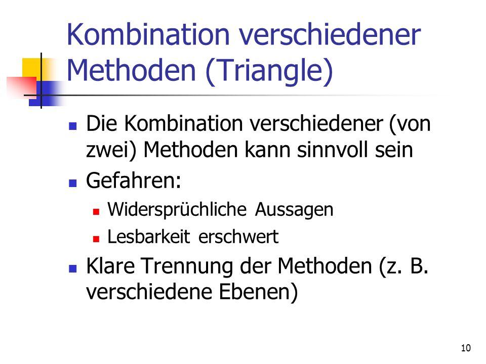 10 Kombination verschiedener Methoden (Triangle) Die Kombination verschiedener (von zwei) Methoden kann sinnvoll sein Gefahren: Widersprüchliche Aussagen Lesbarkeit erschwert Klare Trennung der Methoden (z.