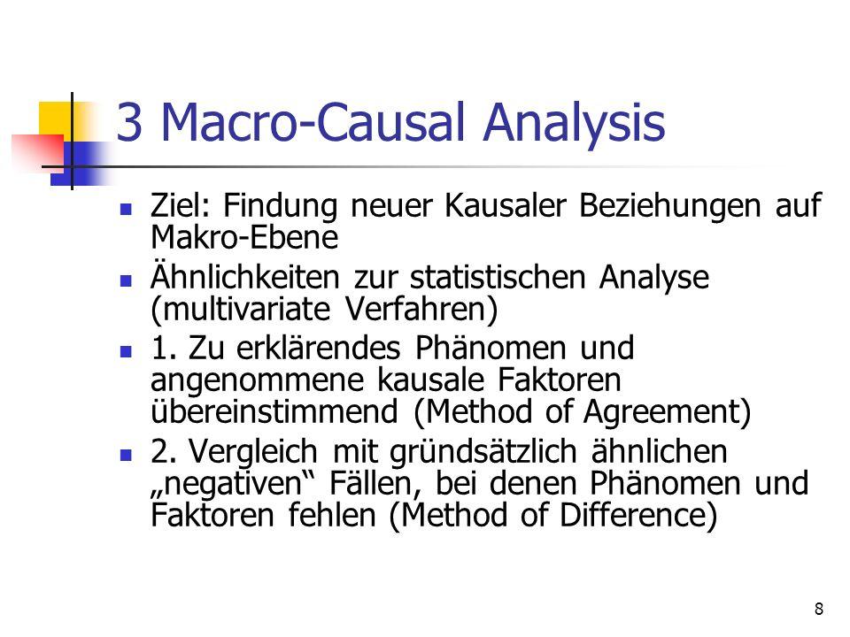 8 3 Macro-Causal Analysis Ziel: Findung neuer Kausaler Beziehungen auf Makro-Ebene Ähnlichkeiten zur statistischen Analyse (multivariate Verfahren) 1.
