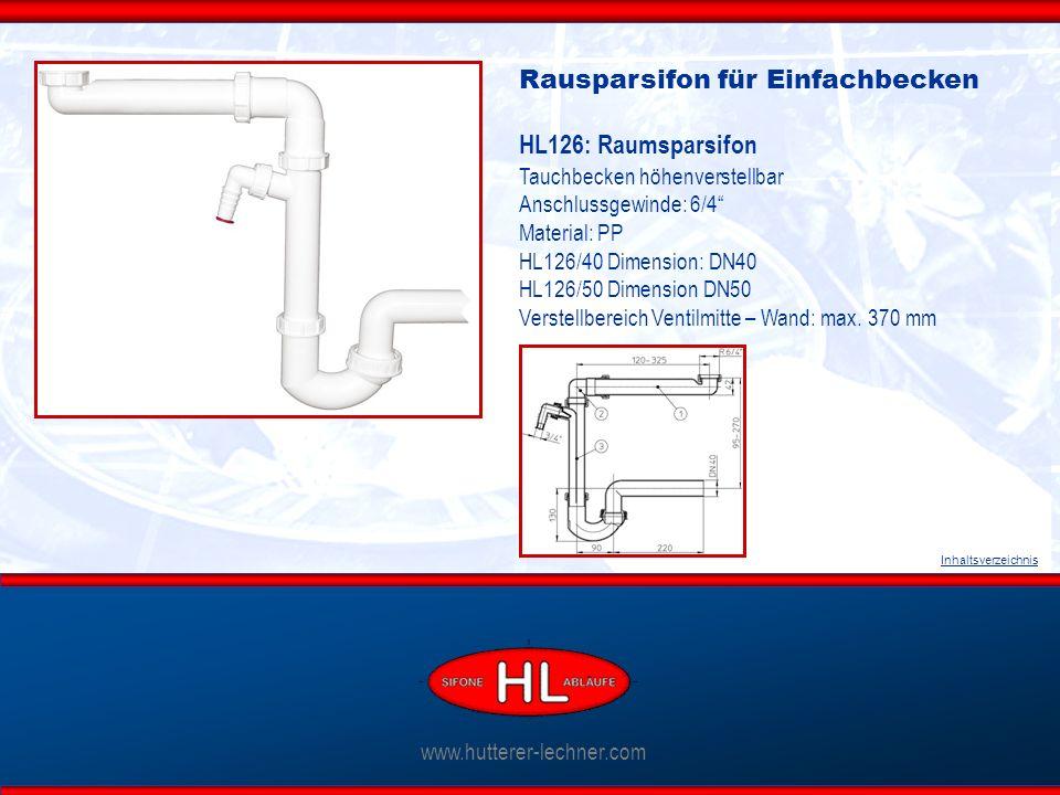 www.hutterer-lechner.com Inhaltsverzeichnis Rausparsifon für Einfachbecken HL126: Raumsparsifon Tauchbecken höhenverstellbar Anschlussgewinde: 6/4 Material: PP HL126/40 Dimension: DN40 HL126/50 Dimension DN50 Verstellbereich Ventilmitte – Wand: max.