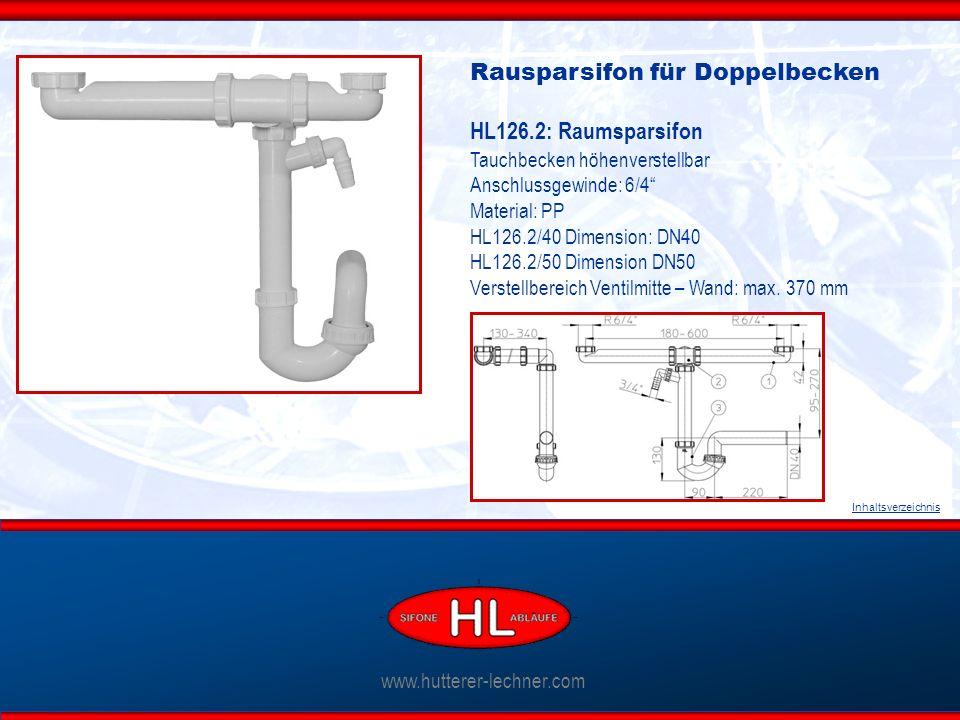 www.hutterer-lechner.com Inhaltsverzeichnis Rausparsifon für Doppelbecken HL126.2: Raumsparsifon Tauchbecken höhenverstellbar Anschlussgewinde: 6/4 Material: PP HL126.2/40 Dimension: DN40 HL126.2/50 Dimension DN50 Verstellbereich Ventilmitte – Wand: max.