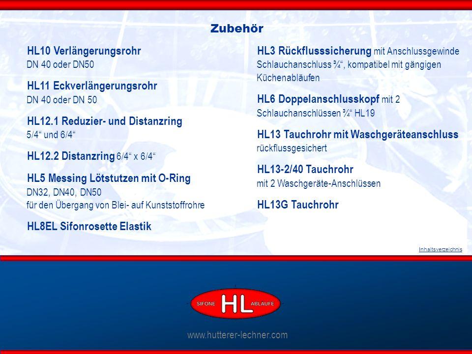 www.hutterer-lechner.com Inhaltsverzeichnis HL10 Verlängerungsrohr DN 40 oder DN50 HL11 Eckverlängerungsrohr DN 40 oder DN 50 HL12.1 Reduzier- und Distanzring 5/4 und 6/4 HL12.2 Distanzring 6/4 x 6/4 HL5 Messing Lötstutzen mit O-Ring DN32, DN40, DN50 für den Übergang von Blei- auf Kunststoffrohre HL8EL Sifonrosette Elastik Zubehör HL3 Rückflusssicherung mit Anschlussgewinde Schlauchanschluss ¾ , kompatibel mit gängigen Küchenabläufen HL6 Doppelanschlusskopf mit 2 Schlauchanschlüssen ¾ HL19 HL13 Tauchrohr mit Waschgeräteanschluss rückflussgesichert HL13-2/40 Tauchrohr mit 2 Waschgeräte-Anschlüssen HL13G Tauchrohr