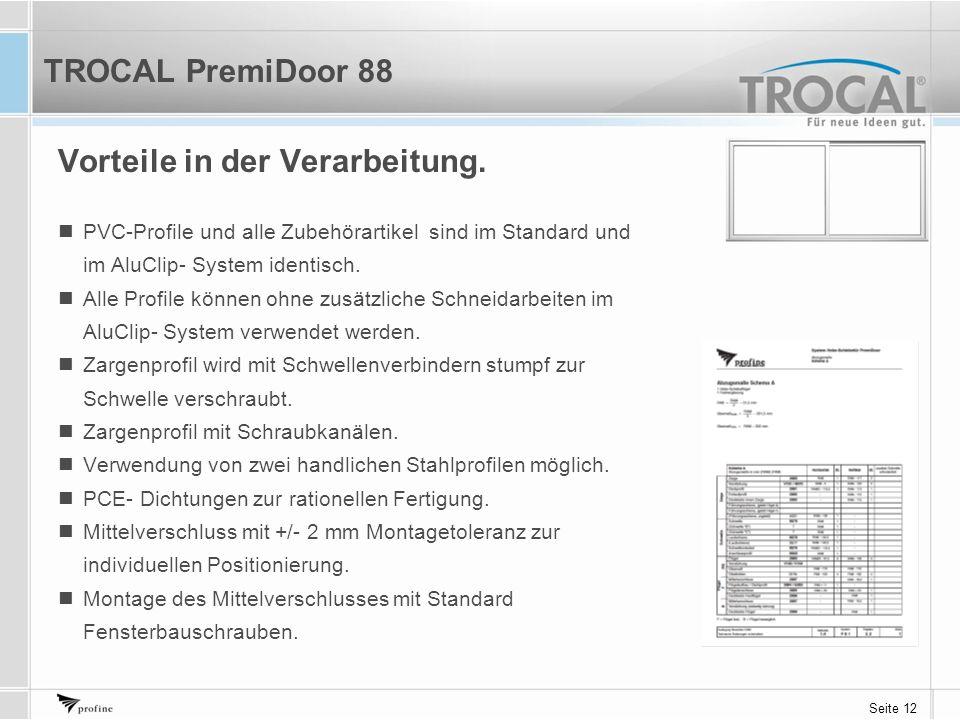 Seite 12 Vorteile in der Verarbeitung. PVC-Profile und alle Zubehörartikel sind im Standard und im AluClip- System identisch. Alle Profile können ohne