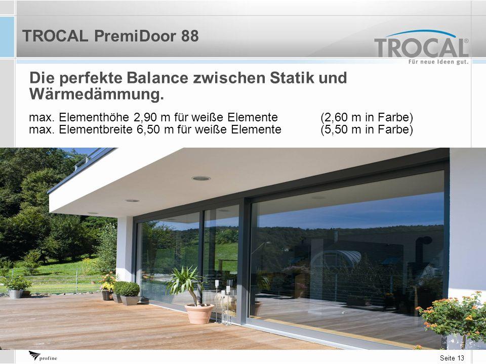 Seite 13 TROCAL PremiDoor 88 max. Elementhöhe 2,90 m für weiße Elemente(2,60 m in Farbe) max.