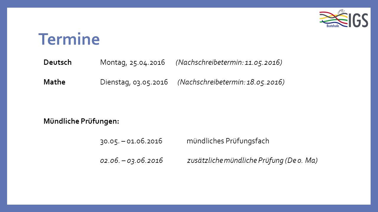 Termine DeutschMontag, 25.04.2016 (Nachschreibetermin: 11.05.2016) MatheDienstag, 03.05.2016 (Nachschreibetermin: 18.05.2016) Mündliche Prüfungen: 30.05.