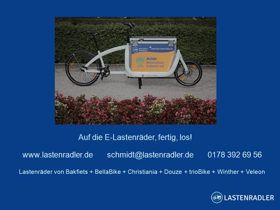 Auf die E-Lastenräder, fertig, los! www.lastenradler.de schmidt@lastenradler.de 0178 392 69 56 Lastenräder von Bakfiets + BellaBike + Christiania + Do