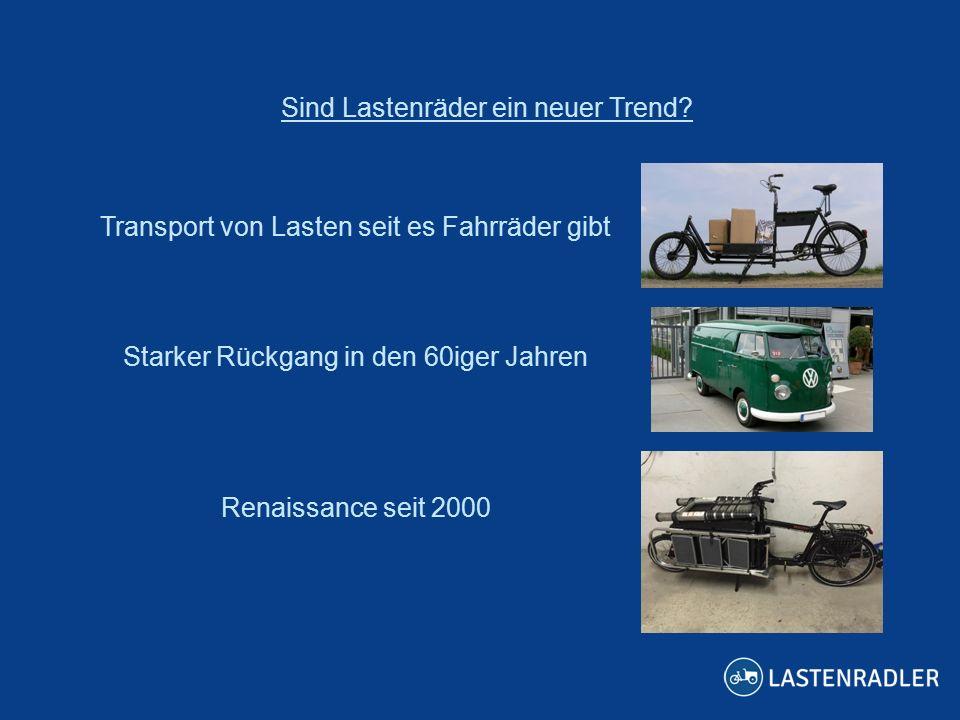 Sind Lastenräder ein neuer Trend? Transport von Lasten seit es Fahrräder gibt Starker Rückgang in den 60iger Jahren Renaissance seit 2000