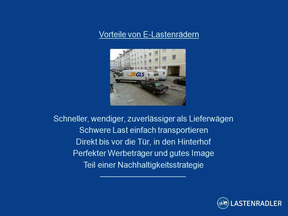 ___________________ Vorteile von E-Lastenrädern Schneller, wendiger, zuverlässiger als Lieferwägen Schwere Last einfach transportieren Direkt bis vor die Tür, in den Hinterhof Perfekter Werbeträger und gutes Image Teil einer Nachhaltigkeitsstrategie