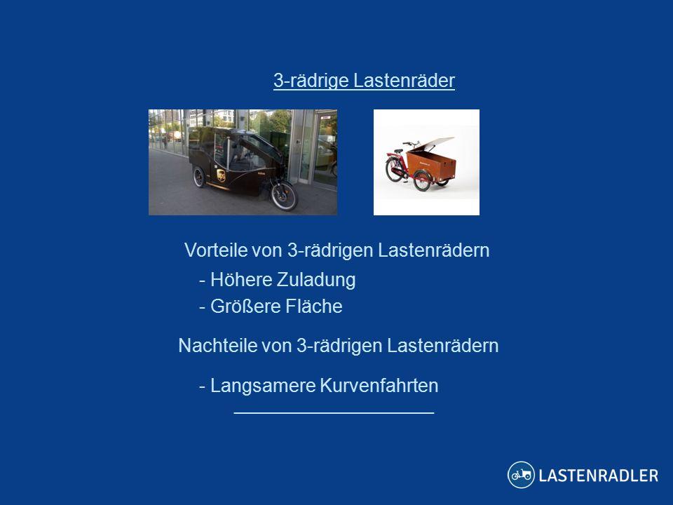 ___________________ 3-rädrige Lastenräder Vorteile von 3-rädrigen Lastenrädern -- Höhere Zuladung -- Größere Fläche Nachteile von 3-rädrigen Lastenräd