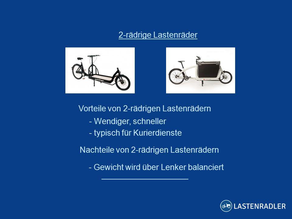 ___________________ 2-rädrige Lastenräder Vorteile von 2-rädrigen Lastenrädern -- Wendiger, schneller -- typisch für Kurierdienste Nachteile von 2-räd
