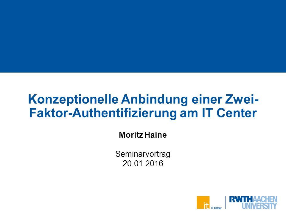 Konzeptionelle Anbindung einer Zwei-Faktor-Authentifizierung am IT Center Moritz Haine   20.01.2016 Inhaltsverzeichnis 2 von 23 Einleitung und Motivation Angriffsmöglichkeiten Komponentenweise Arten von Authentifizierung Anwendungsbeispiele am IT Center Fazit